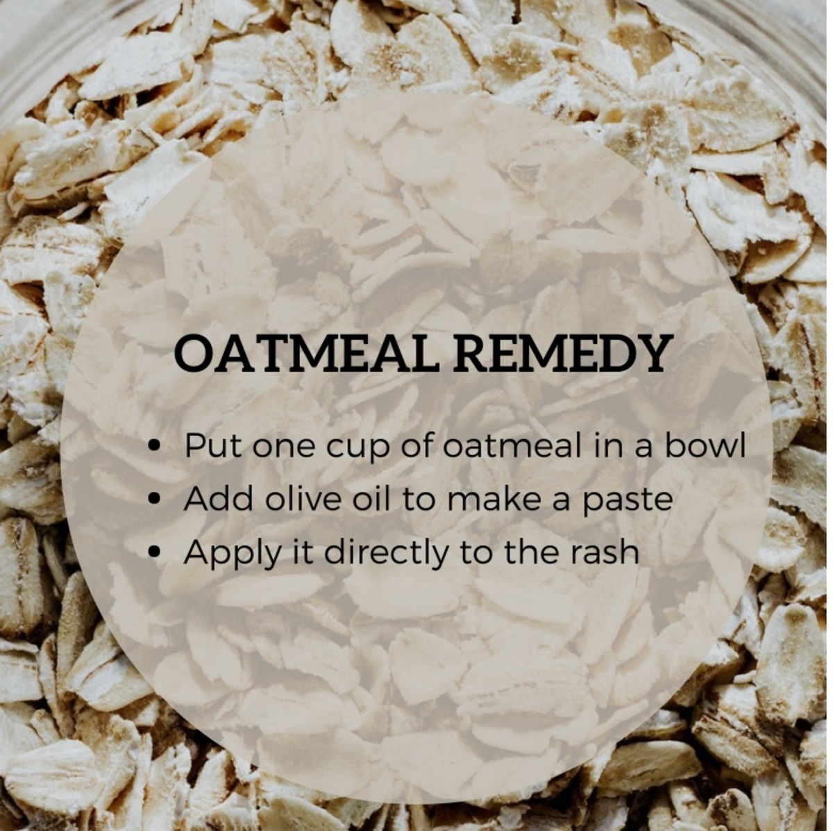 Oatmeal can be made into a paste and applied directly to the rash.