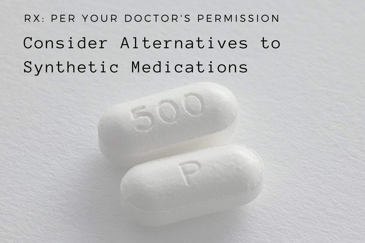 Consider natural alternatives to prescription medications per your doctor's permission.