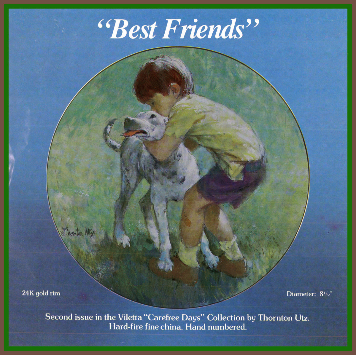 """Best Friends"" was the second issue in the Viletta ""Carefree Days"" Collection by Thornton Utz. Hard-fired fine china, and Hand numbered with 24k gold rim."