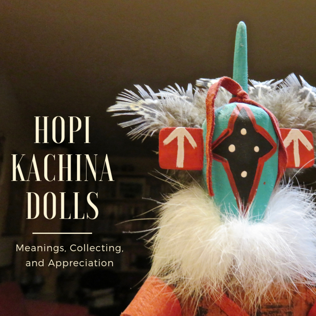 Hopi Kachina (Katsina) Native American Art Hand-Carved Dolls: Meanings, Collecting, and Appreciation