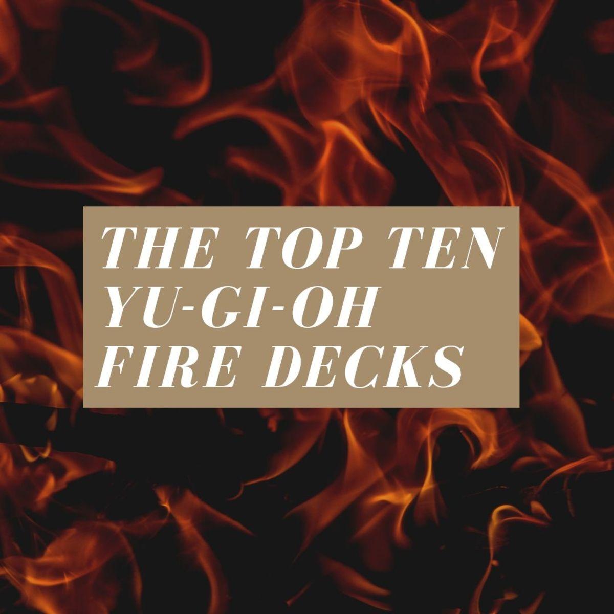 The Ten Best Yu-Gi-Oh Fire Decks