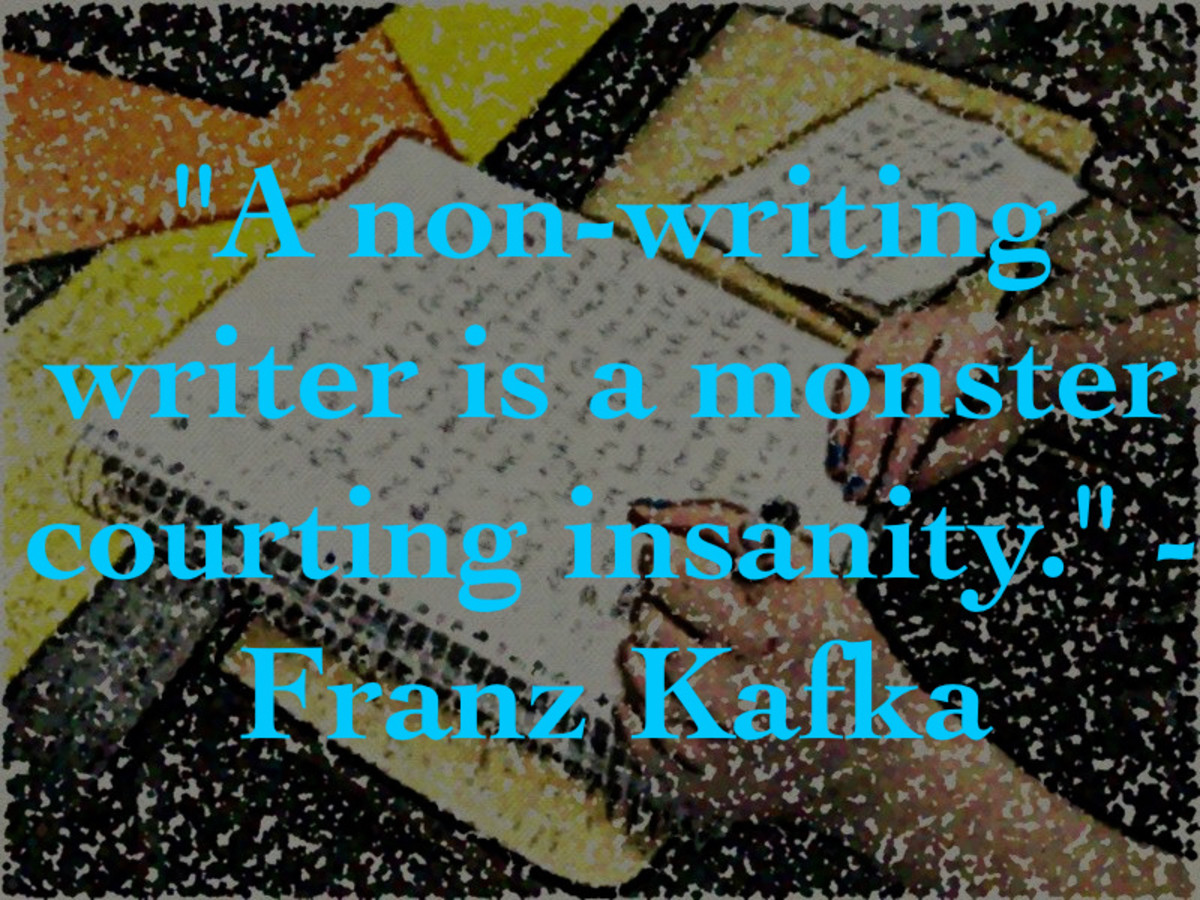 A non-writing writer is a monster courting insanity. (Franz Kafka)