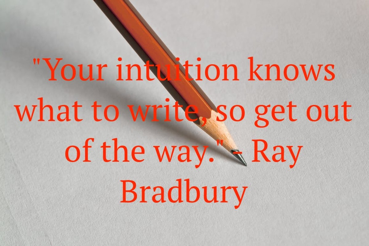 Your intuition knows what to write, so get out of the way. (Ray Bradbury)