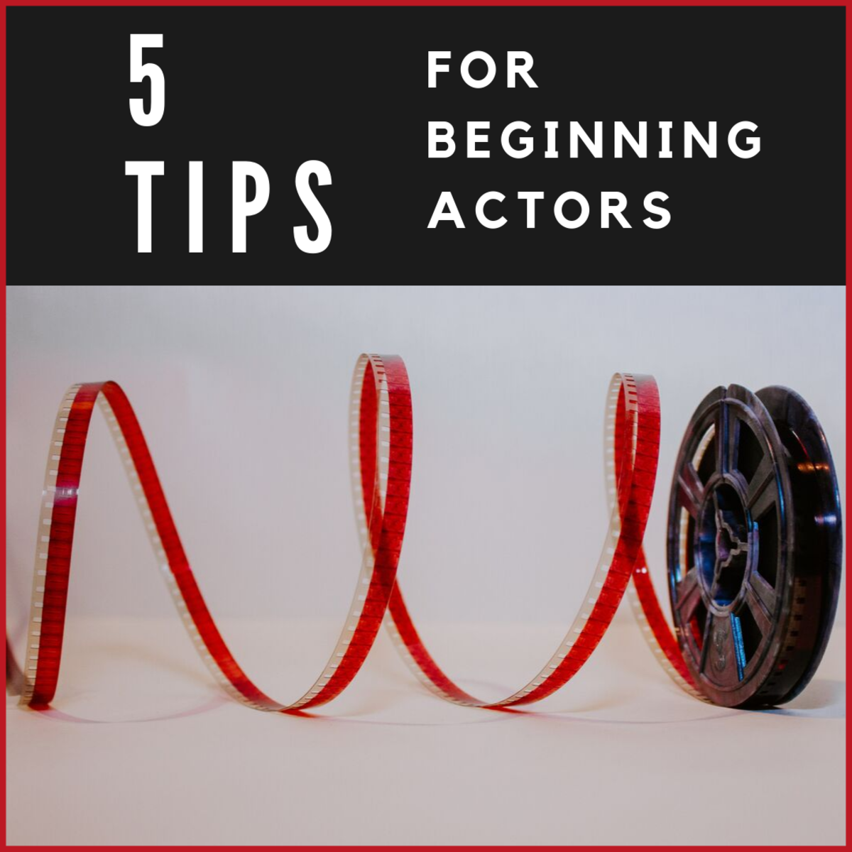 Five Tips Every Beginning Actor Needs to Know