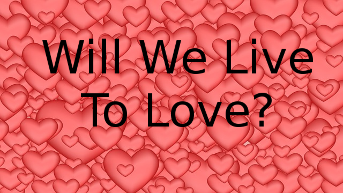 Will We Live to Love