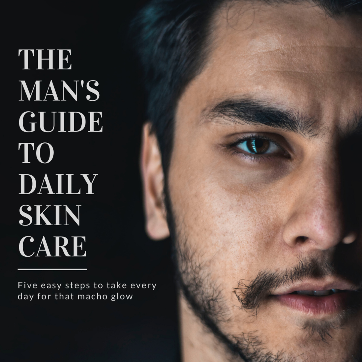 Men's Daily Skin Care Guide for That Macho Glow