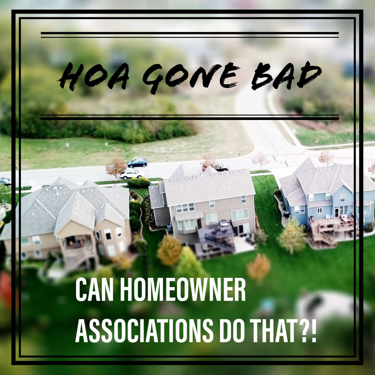 HOA Gone Bad: Can Homeowner Associations Do That?!
