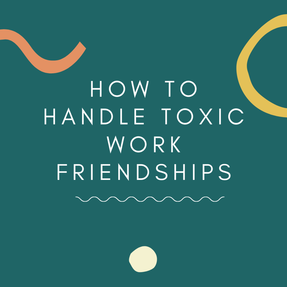 Learn how to handle toxic work friendships in a professional manner.