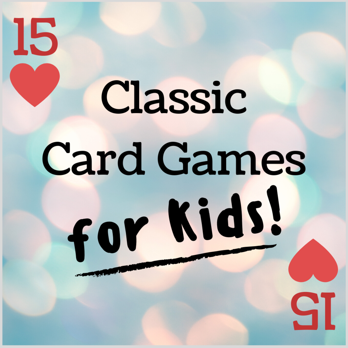 There are loads of classic card games that kids can play just as well as adults (if not better). Learn the rules to 15 great games!
