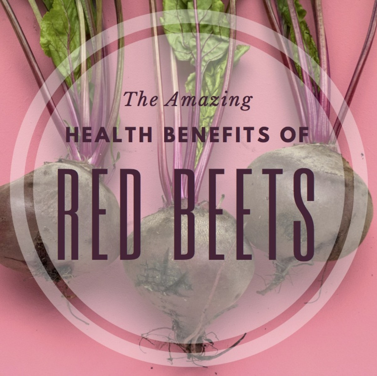 The Science Behind the Amazing Health Benefits of Red Beets