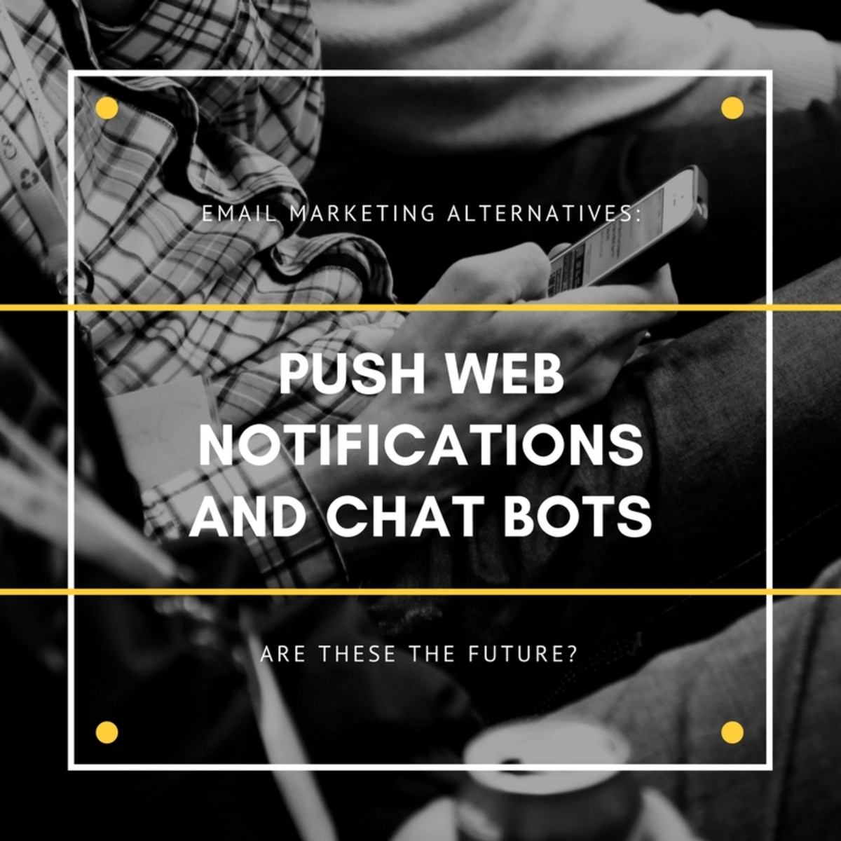 Email Marketing Alternatives: Are Push Web Notifications and Chat Bots the Answer?