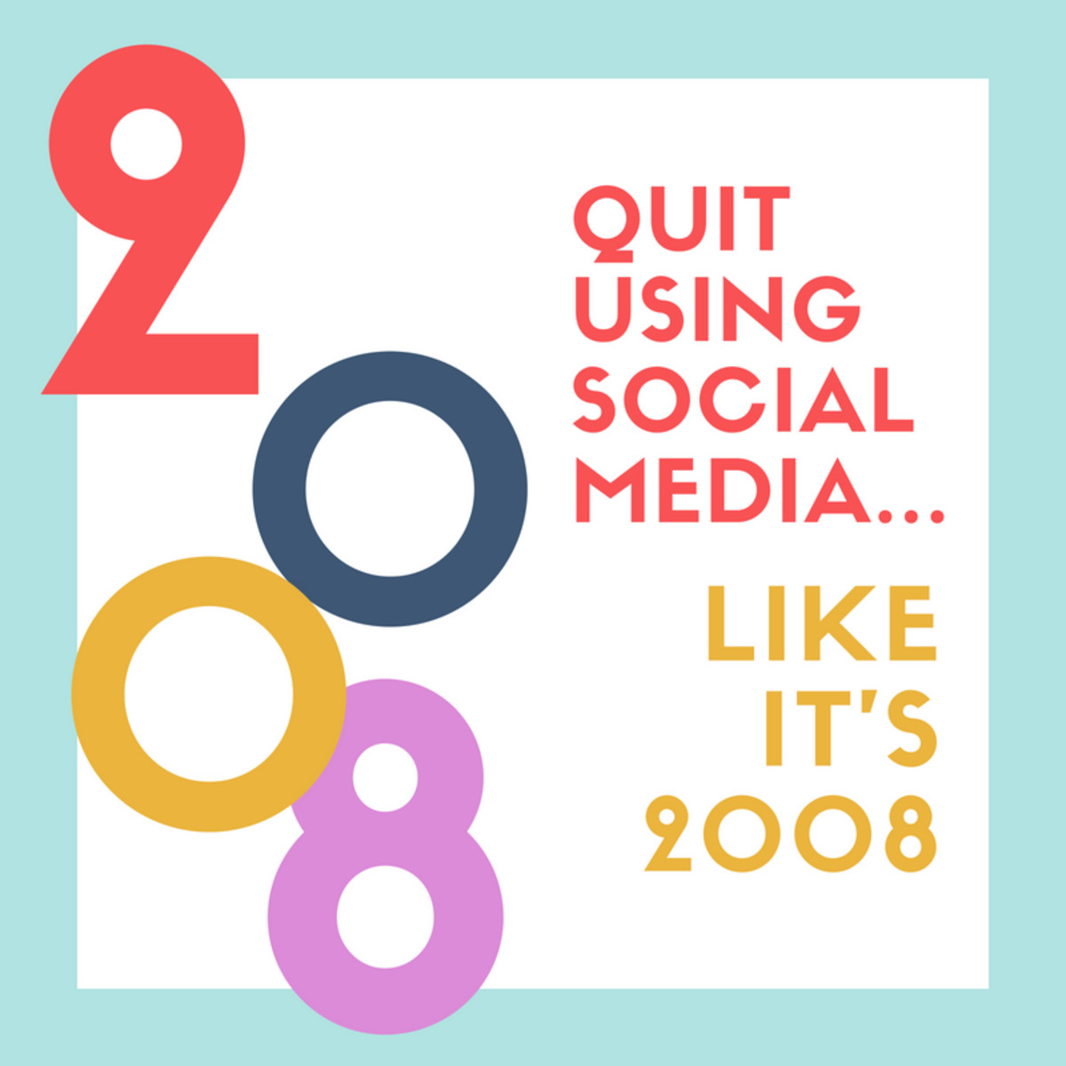 Quit Using Social Media Like It's 2008