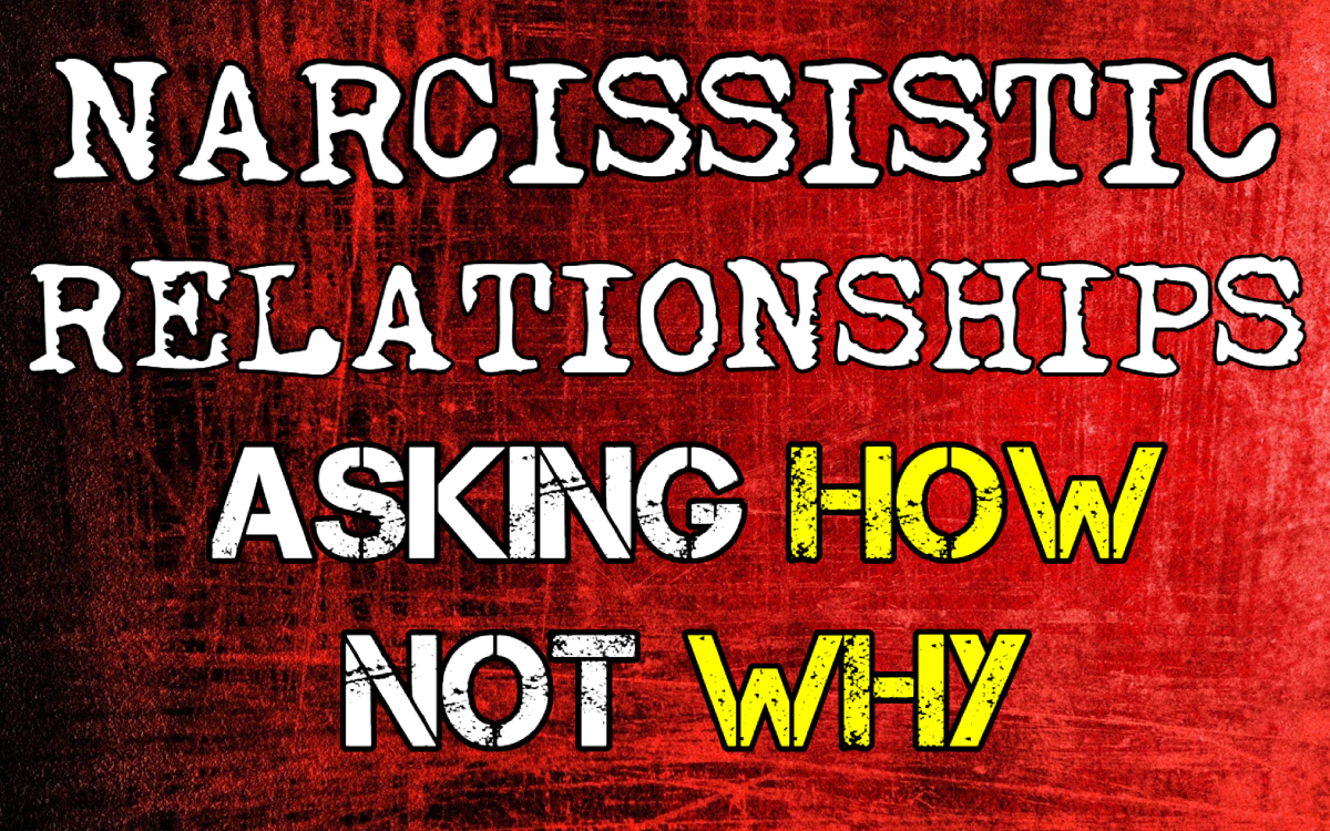Narcissistic Relationships: Asking How, Not Why