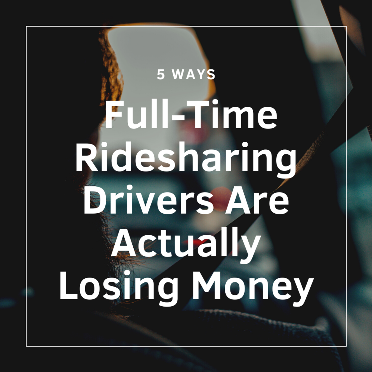 Five Ways Full-Time Ridesharing Drivers Are Actually Losing Money