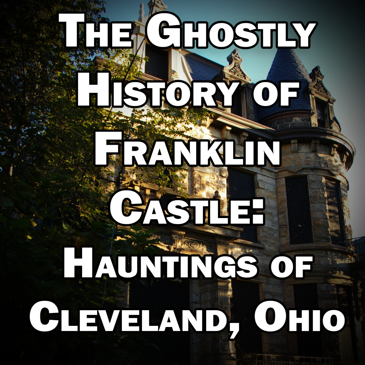 The Ghostly History of Franklin Castle: Hauntings of Cleveland, Ohio