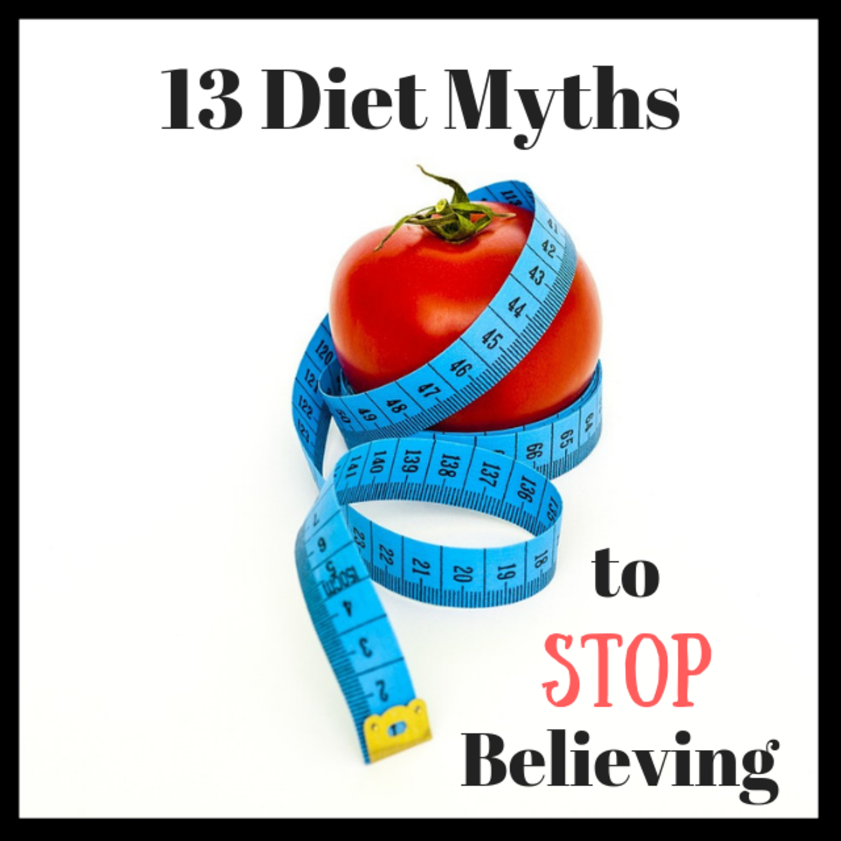 13 Diet Myths to Stop Believing