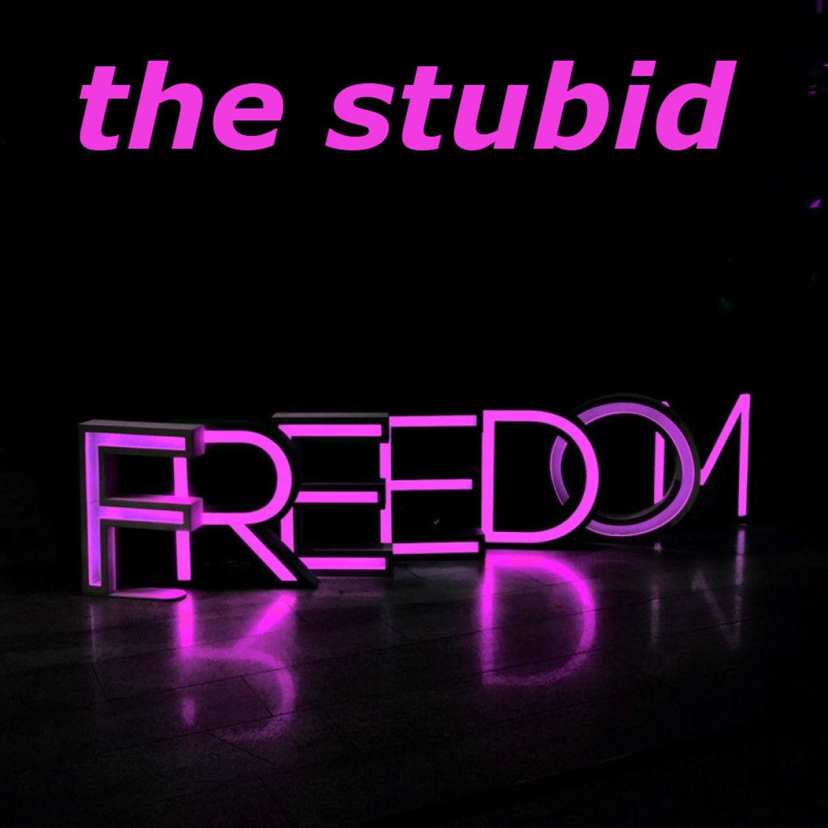 The Stupid Freedom ...