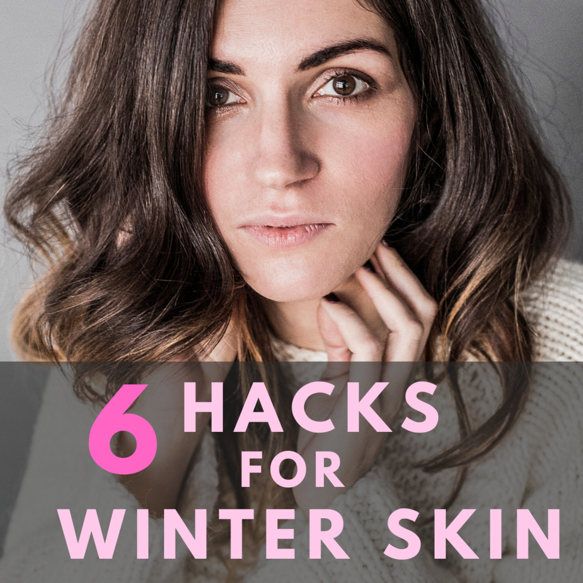 6 Hacks for Winter Skin