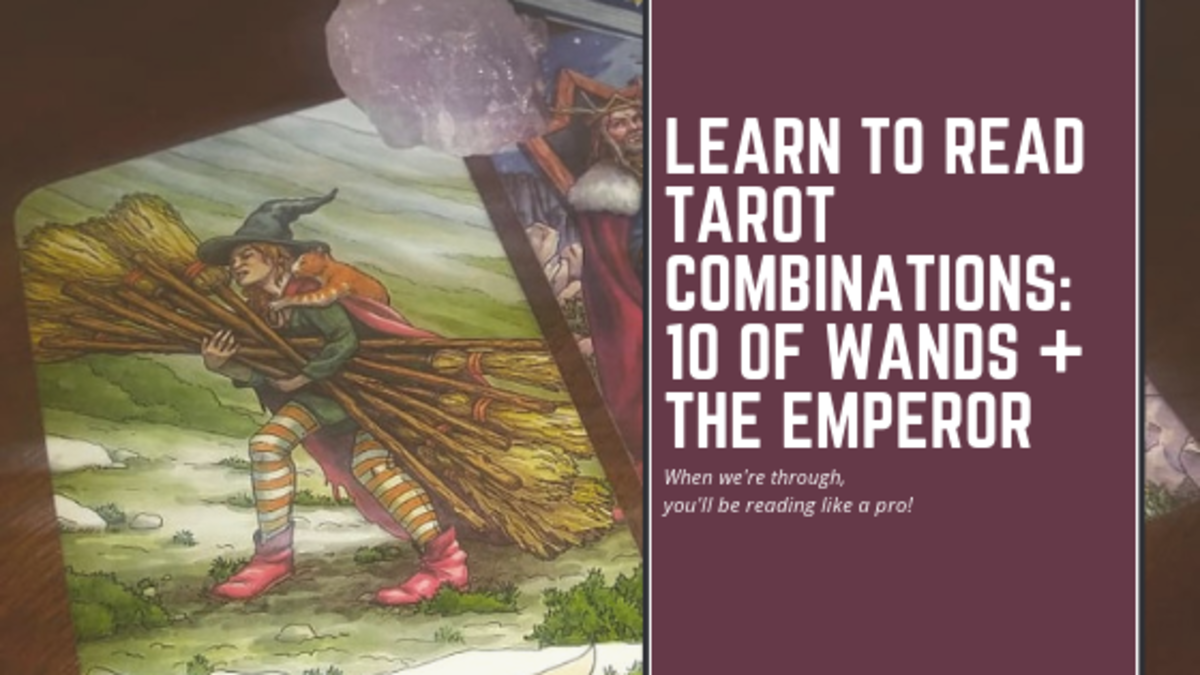 Learn To Read Tarot Card Combinations: 10 of Wands + The Emperor
