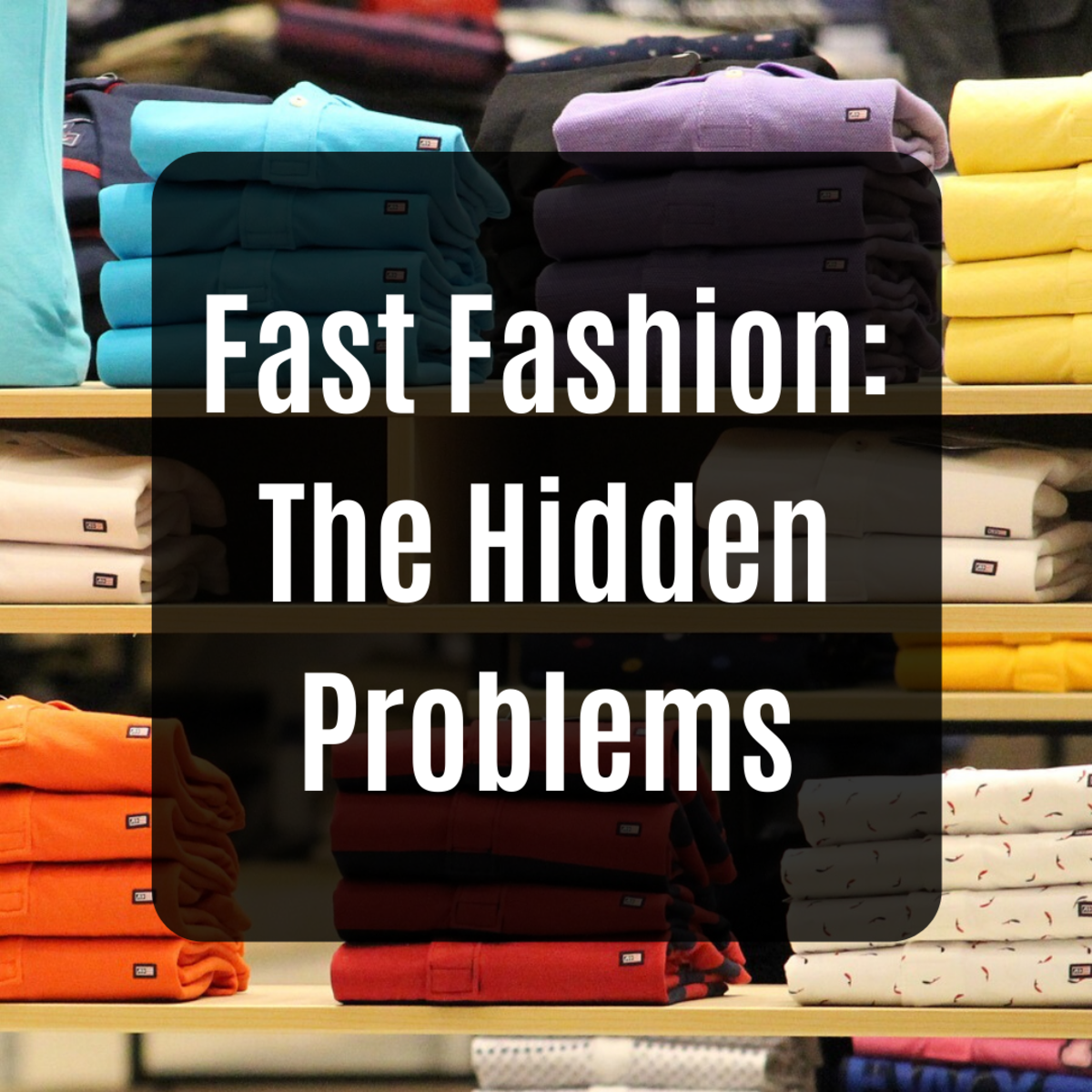 Discover some of the ugly truths behind the fast fashion industry.