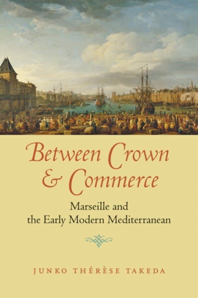 Between Crown and Commerce: Marseille and the Early Modern Mediterranean Review
