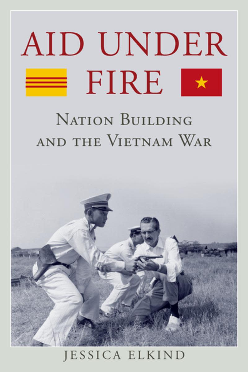 Aid Under Fire: Nation Building and the Vietnam War Review