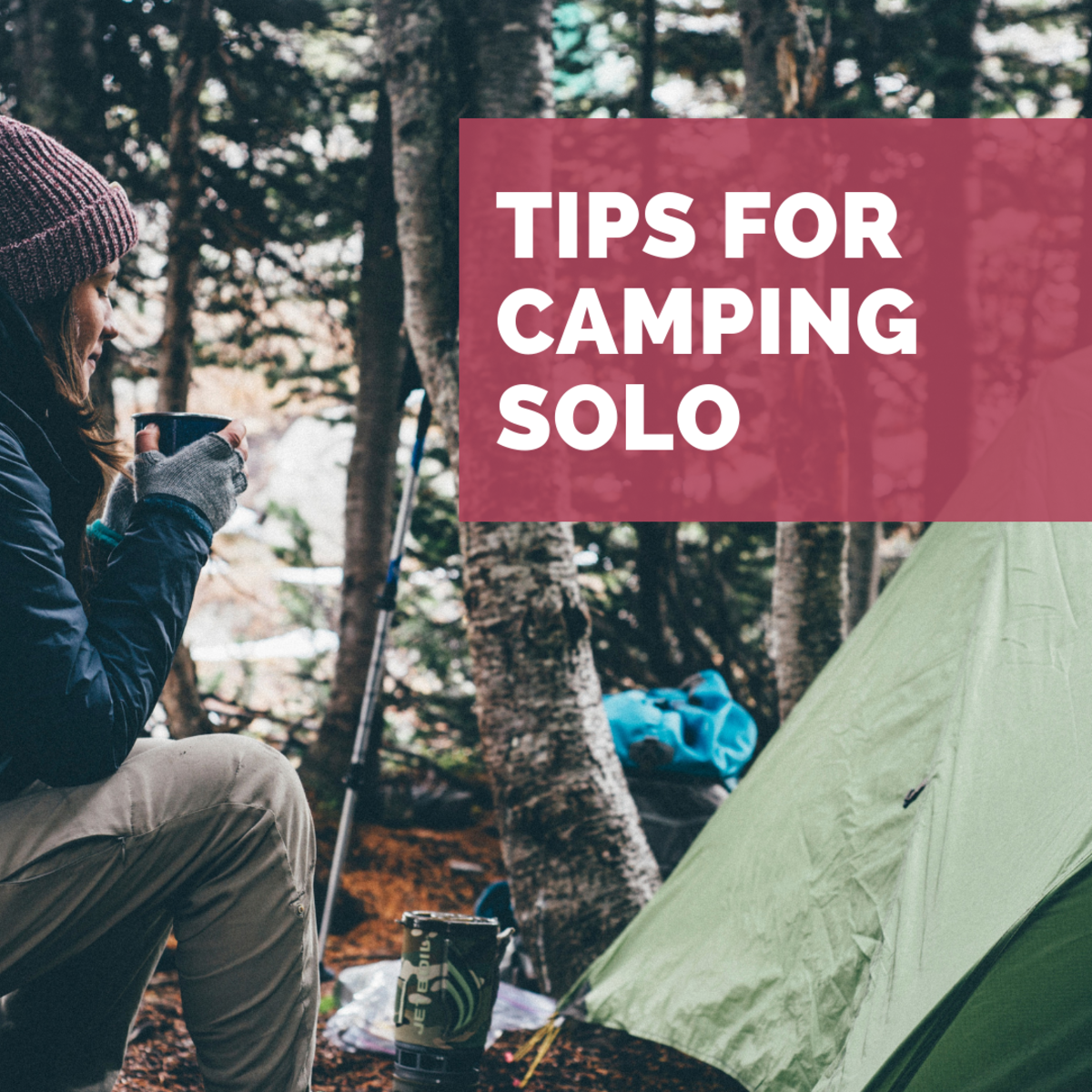 Tips for women who enjoy camping alone.