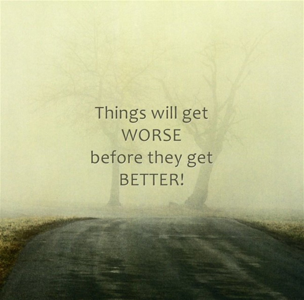 Things Will Get Worse Before They Get Better