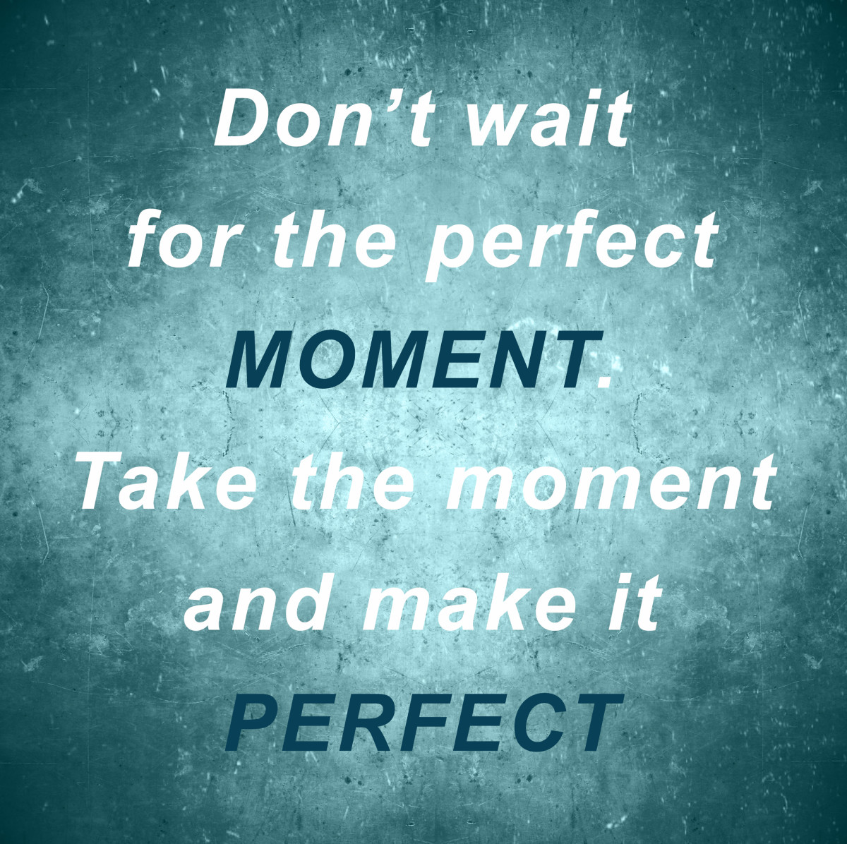 The perfect moment to change is now.