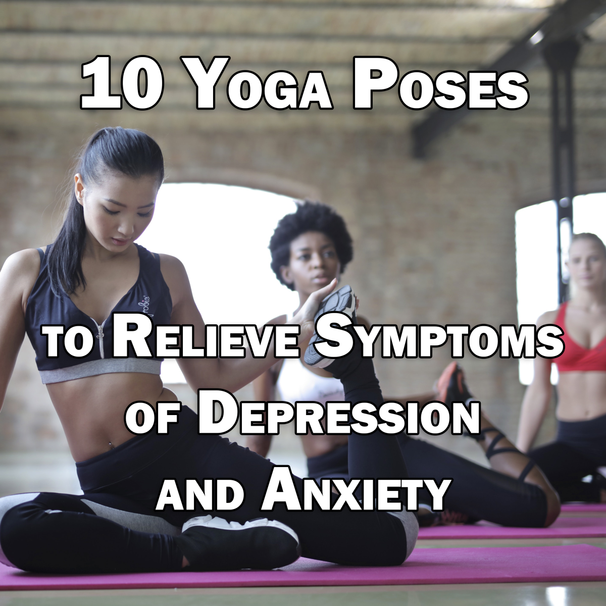 10 Yoga Poses to Relieve Symptoms of Depression and Anxiety