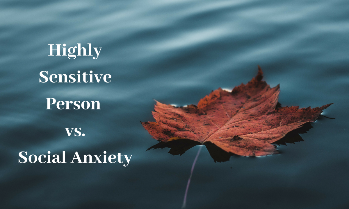 Although they can overlap, social anxiety and being a highly sensitive person are not the same thing.