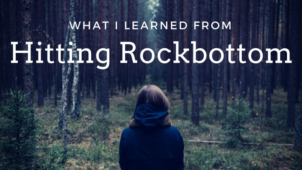 What I learned From Hitting Rock Bottom!