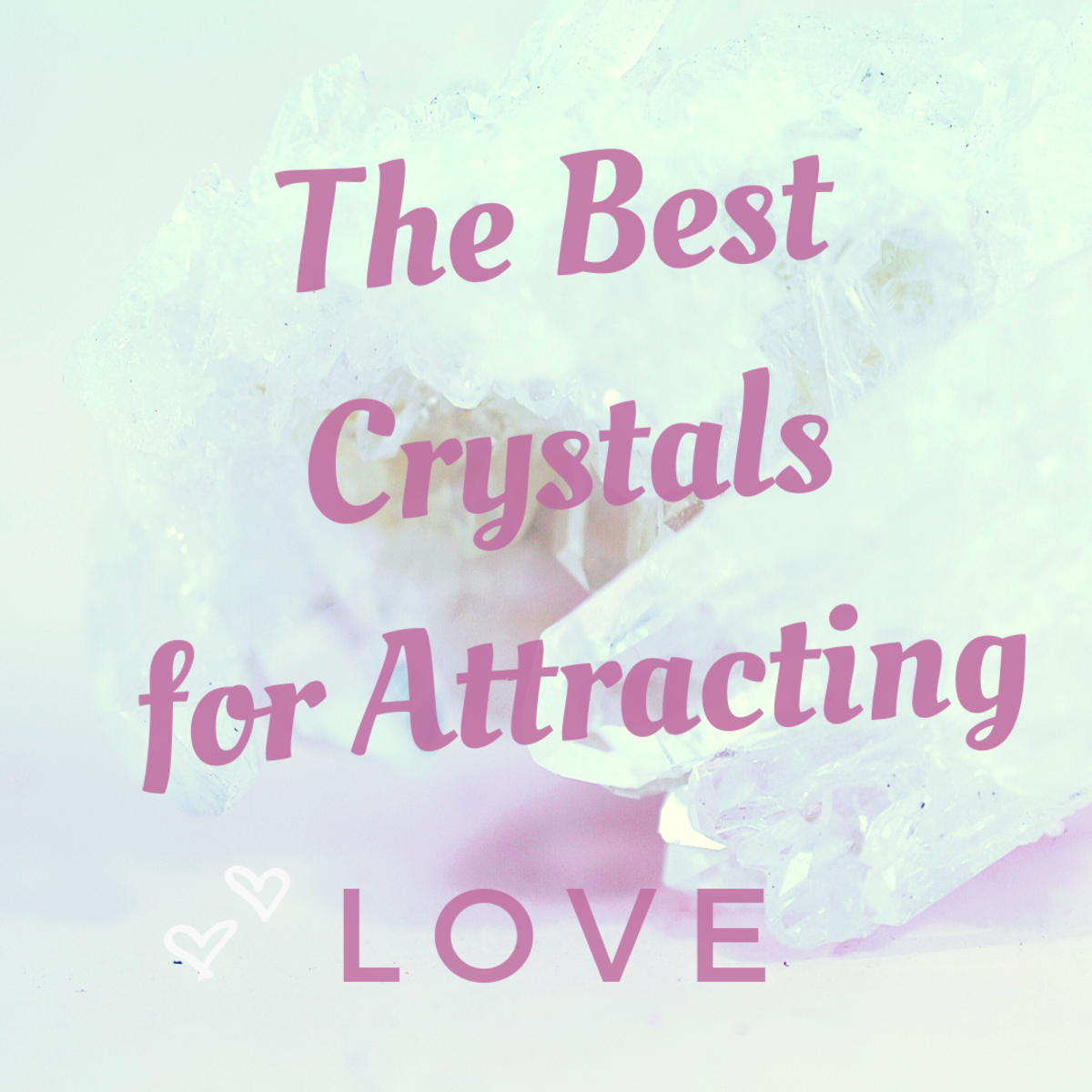 The best crystals for bringing love into your life.