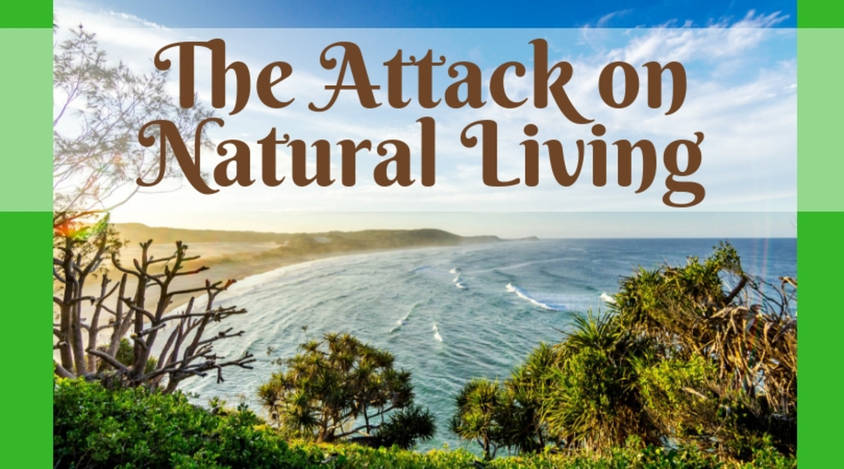 The Attack on Natural Living