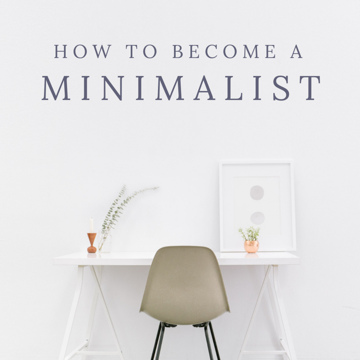 What Is Minimalism? How to Become a Minimalist