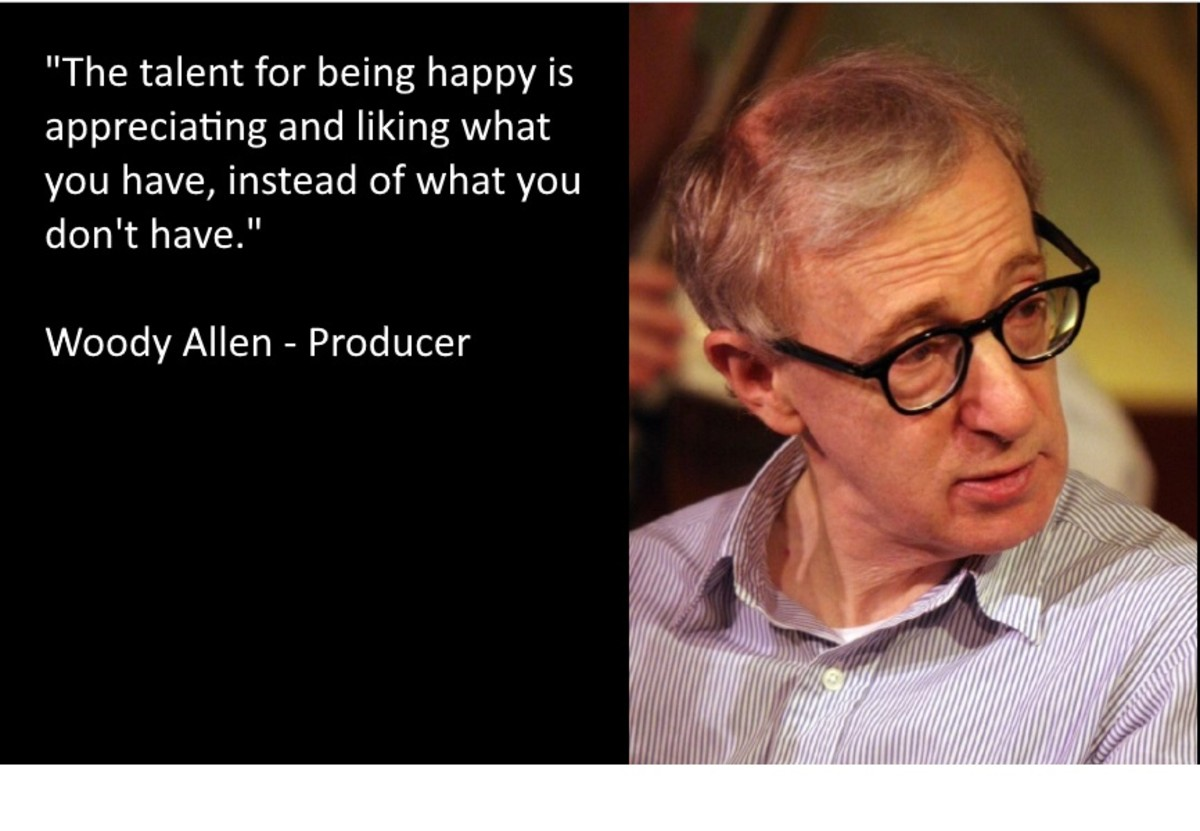"""The talent for being happy is appreciating and liking what you have, instead of what you don't have."" Woody Allen"