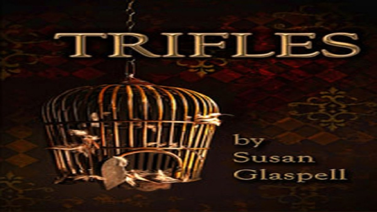 "The Irony of Trifles: A Look Into Susan Glaspell's Play ""Trifles"""