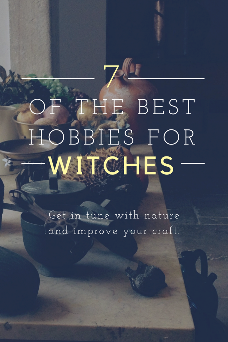 7 of the best hobbies for witches. Get in tune with nature while also improving your craft.