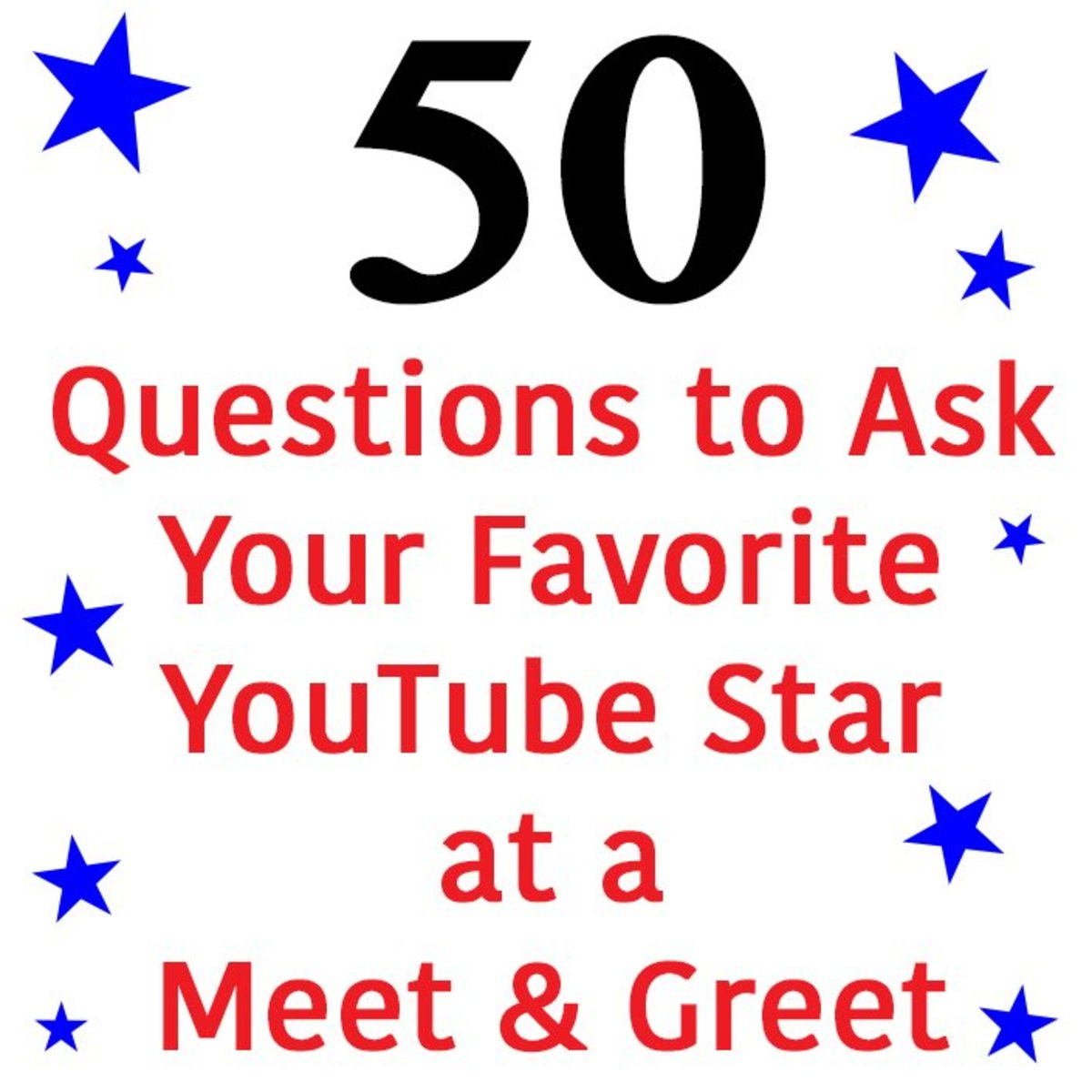 50 Questions to Ask Your Favorite YouTube Star at a Convention or Meet and Greet