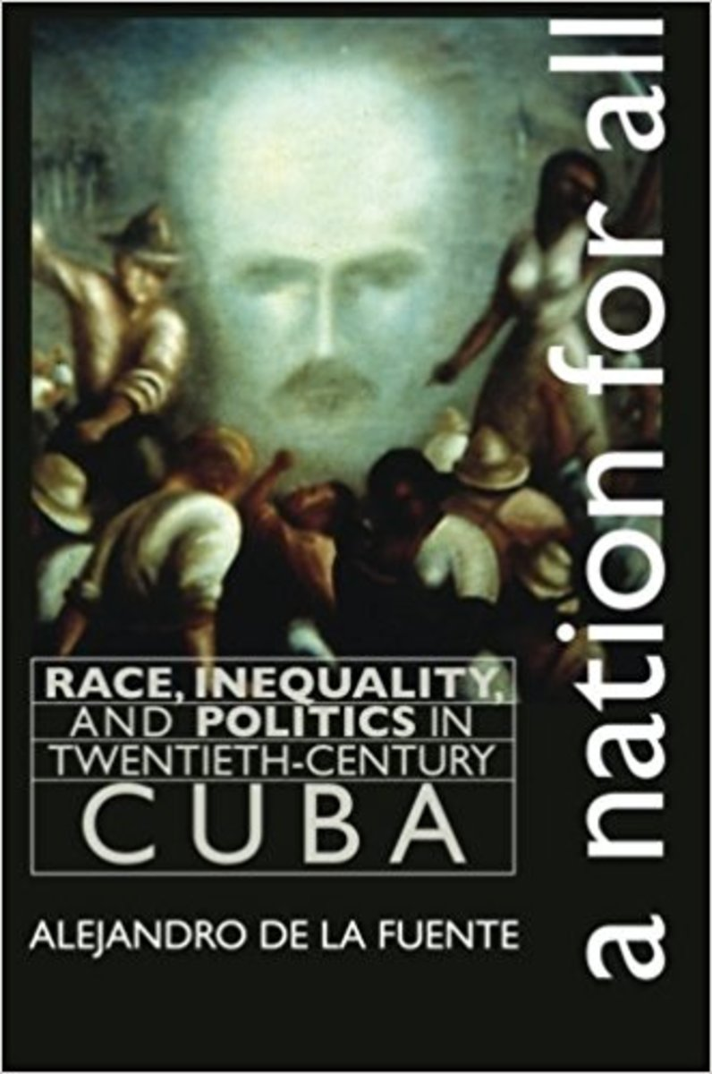 A Nation for All: Race, Inequality, and Politics in Twentieth Century Cuba.