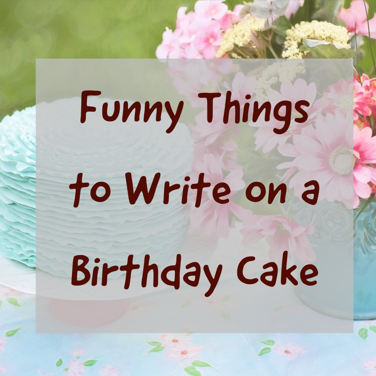 Funny Things You Can Write on a Birthday Cake