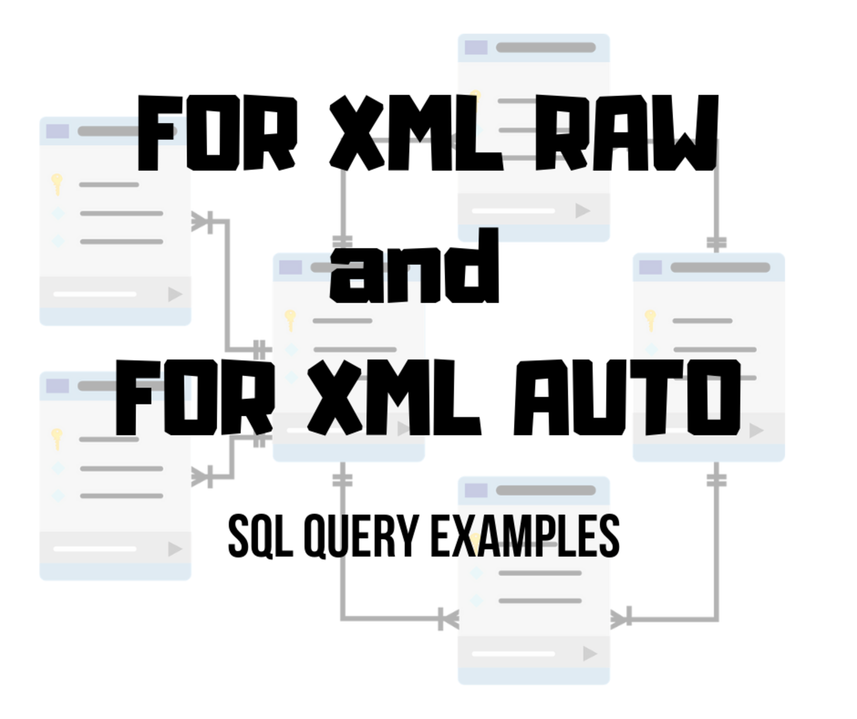 "SQL Query Examples for Using ""FOR XML RAW"" and ""FOR XML AUTO"""