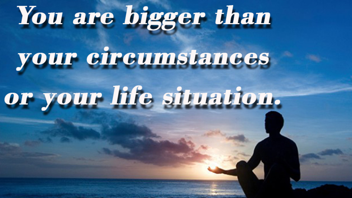 """You are Bigger than Your Circumstances or Life Situation."""