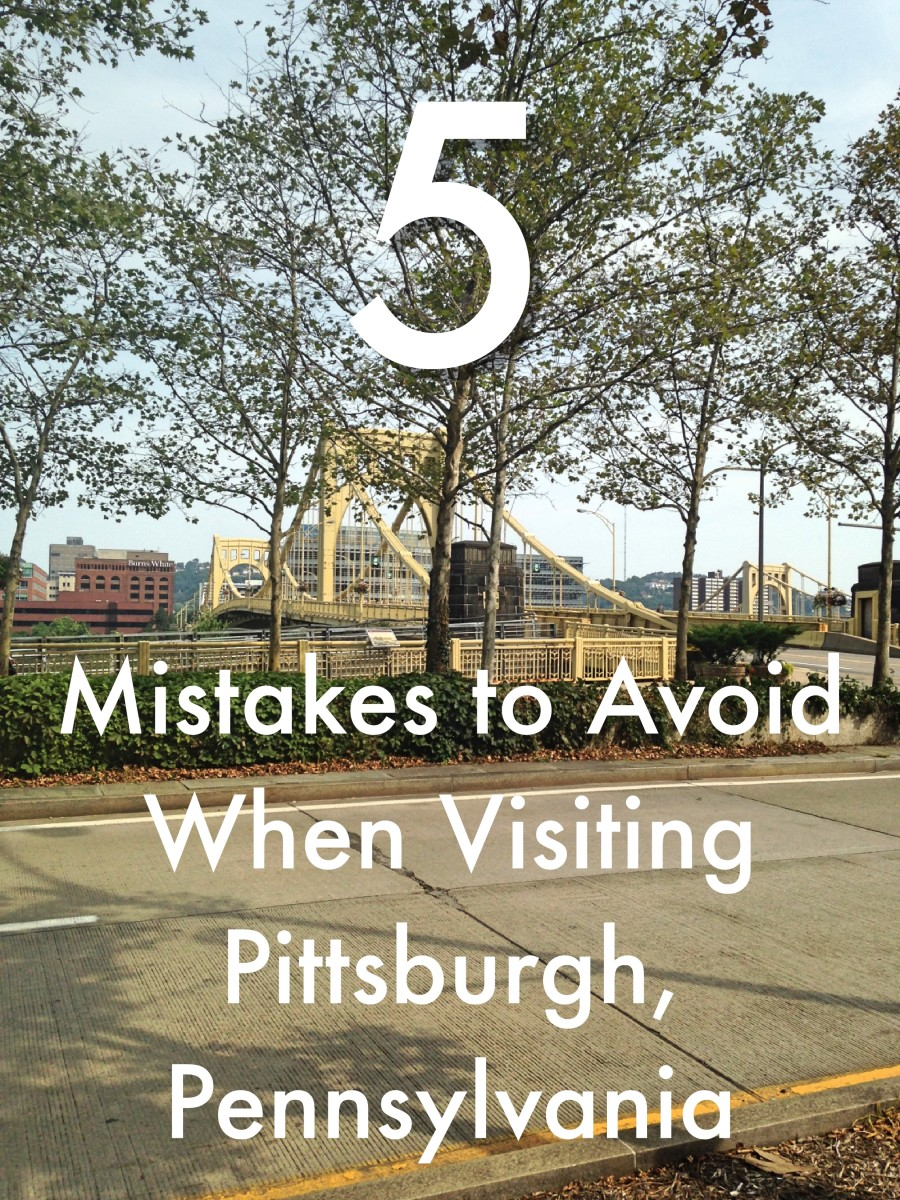 Planning a visit to Pittsburgh, Pennsylvania?  Make sure not to make any of these mistakes.
