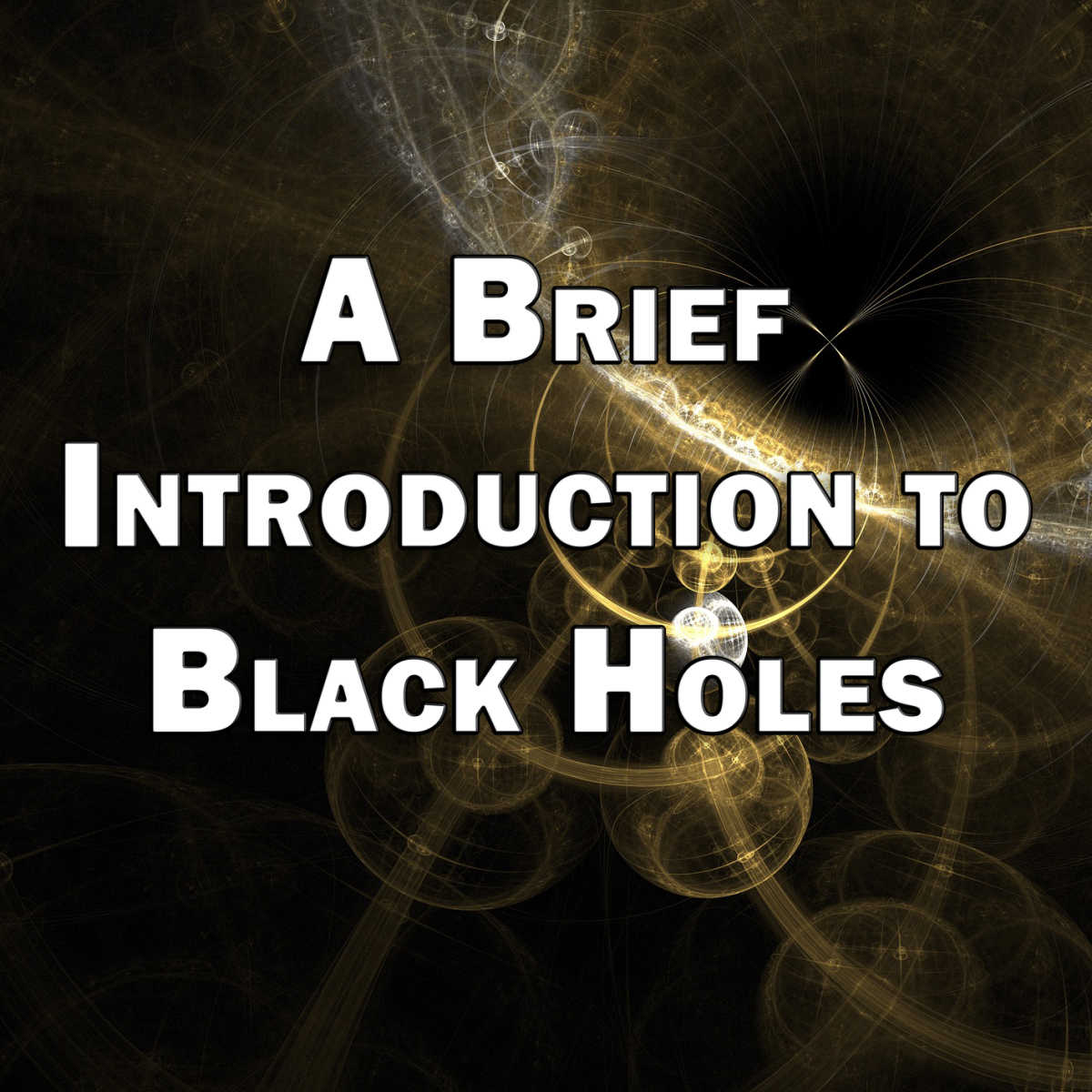 A Brief Introduction to Black Holes: What Are They and Where Did They Come From?
