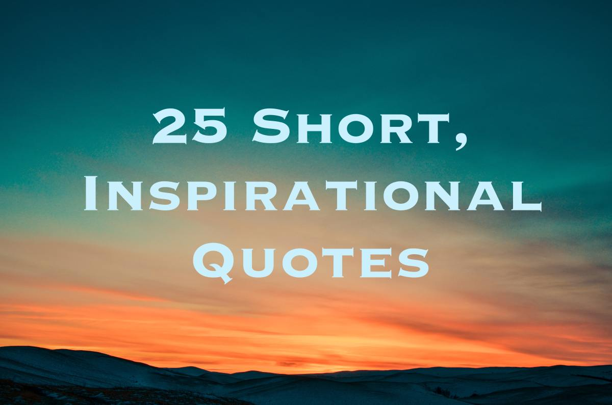Keep scrolling to find 25 short, inspirational quotes that will help get you motivated!