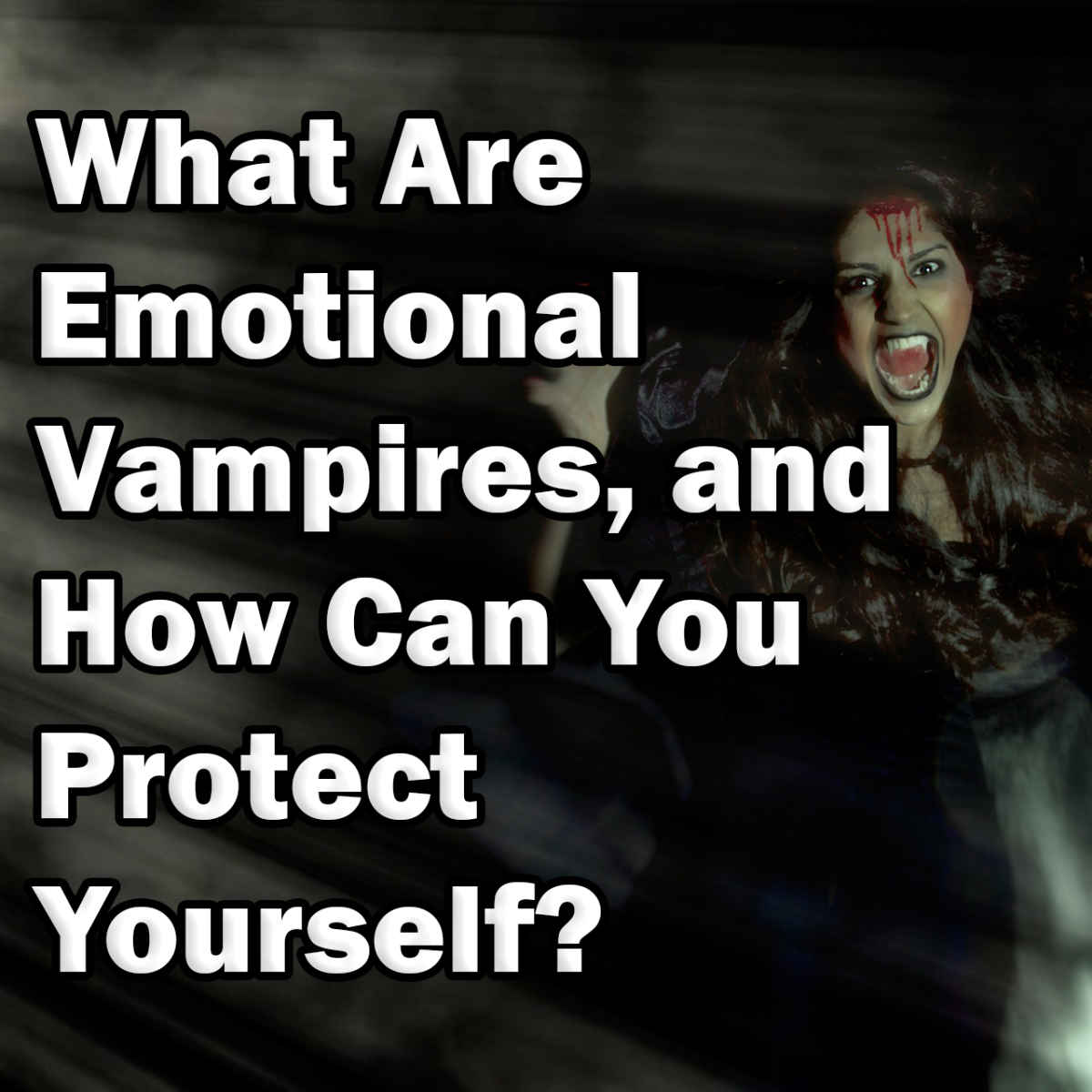 What Are Emotional Vampires, and How Can You Protect Yourself?