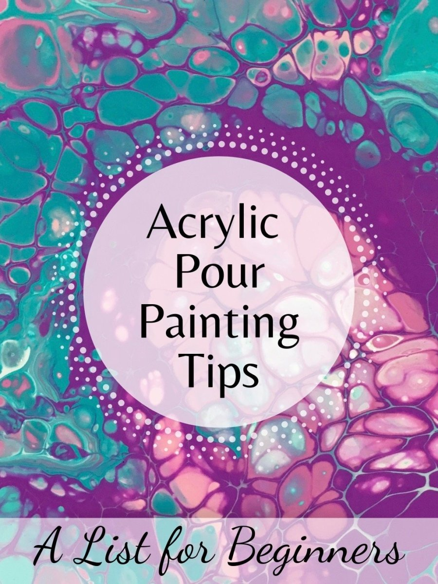 Ten acrylic pour painting tips for beginners and those thinking of trying this creative art technique.