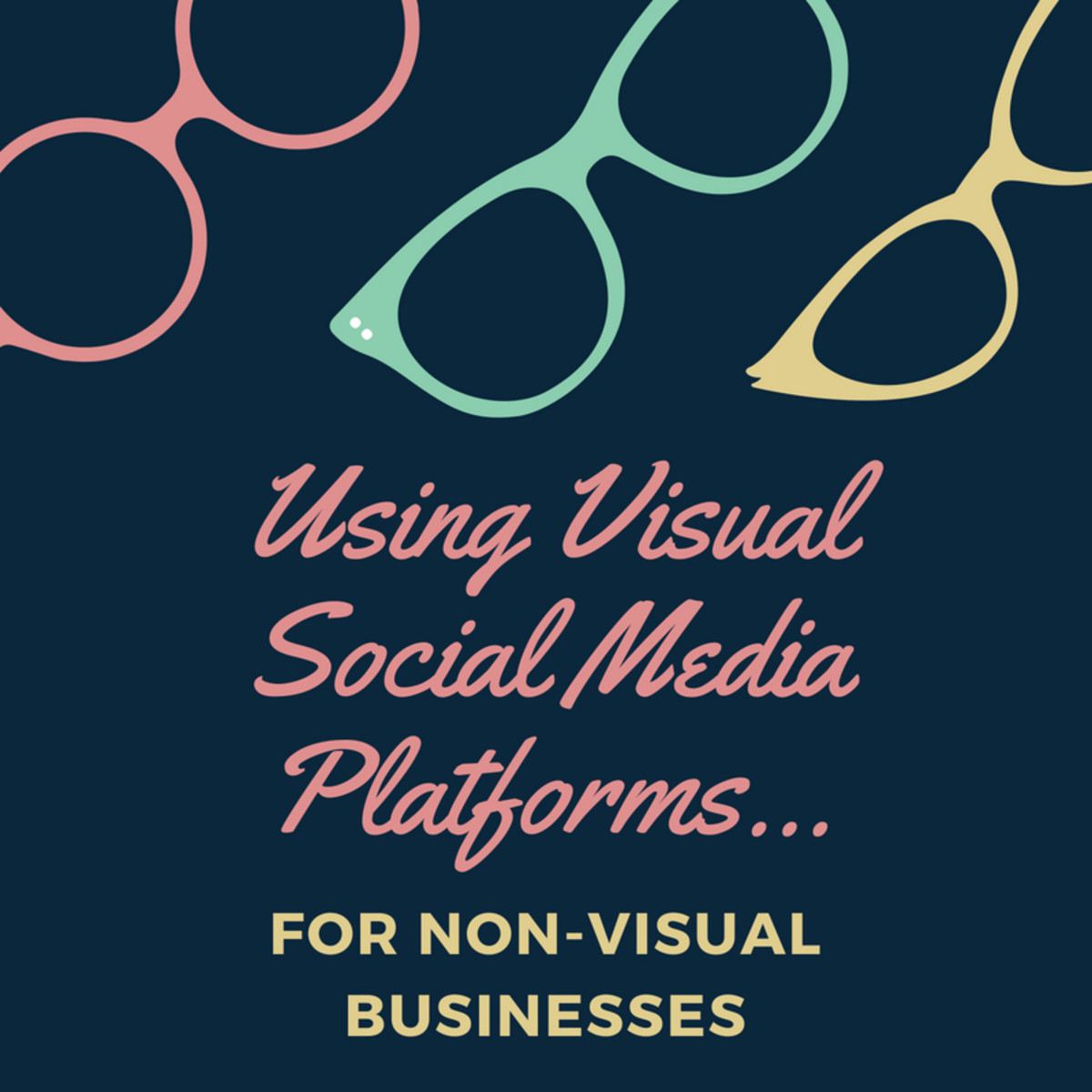 Using Visual Social Media Platforms for Non-Visual Businesses