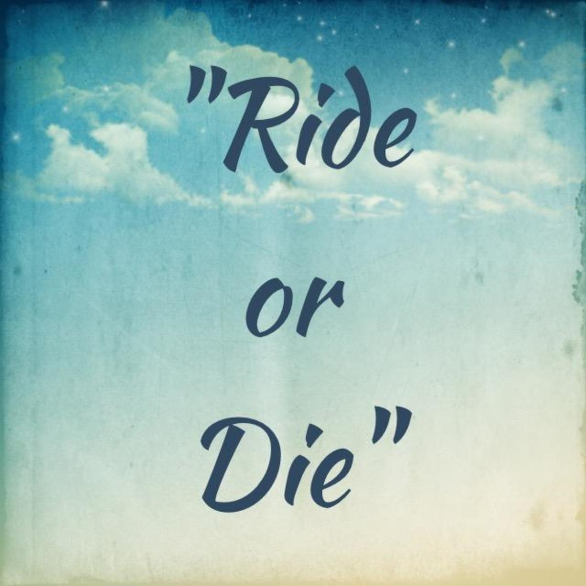 Ride or Die\': Original Meaning and What It Means Today ...
